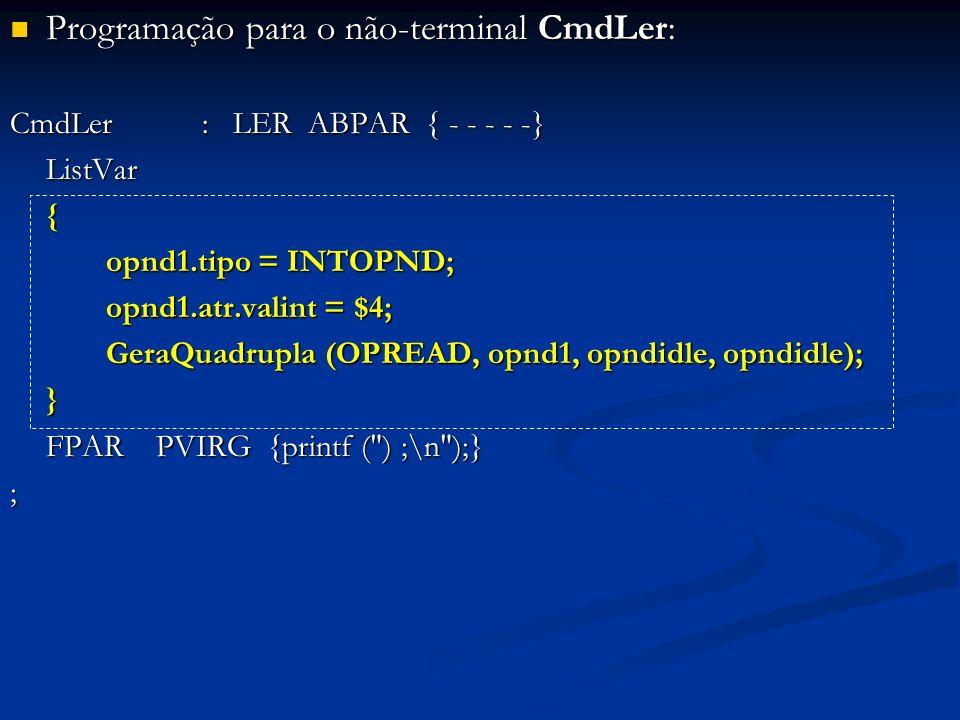 Programação para o não-terminal CmdLer: Programação para o não-terminal CmdLer: CmdLer: LER ABPAR { - - - - -} ListVar{ opnd1.tipo = INTOPND; opnd1.at