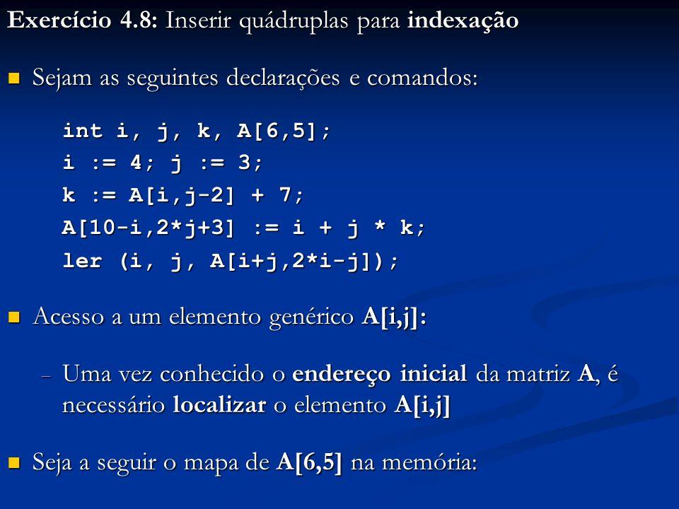 Exercício 4.8: Inserir quádruplas para indexação Sejam as seguintes declarações e comandos: Sejam as seguintes declarações e comandos: int i, j, k, A[