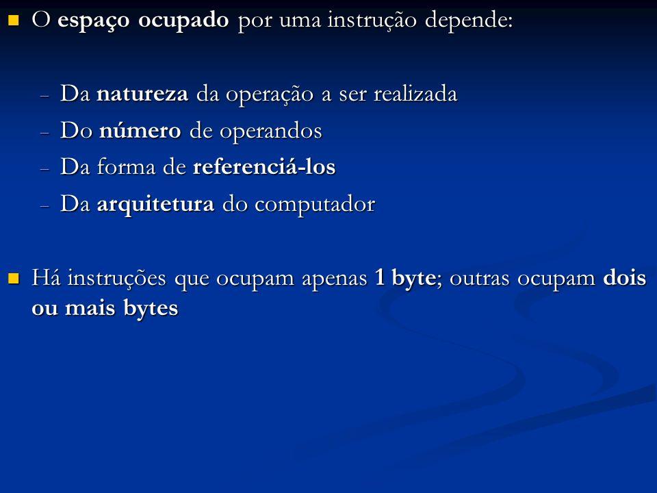 O espaço ocupado por uma instrução depende: O espaço ocupado por uma instrução depende: Da natureza da operação a ser realizada Da natureza da operaçã