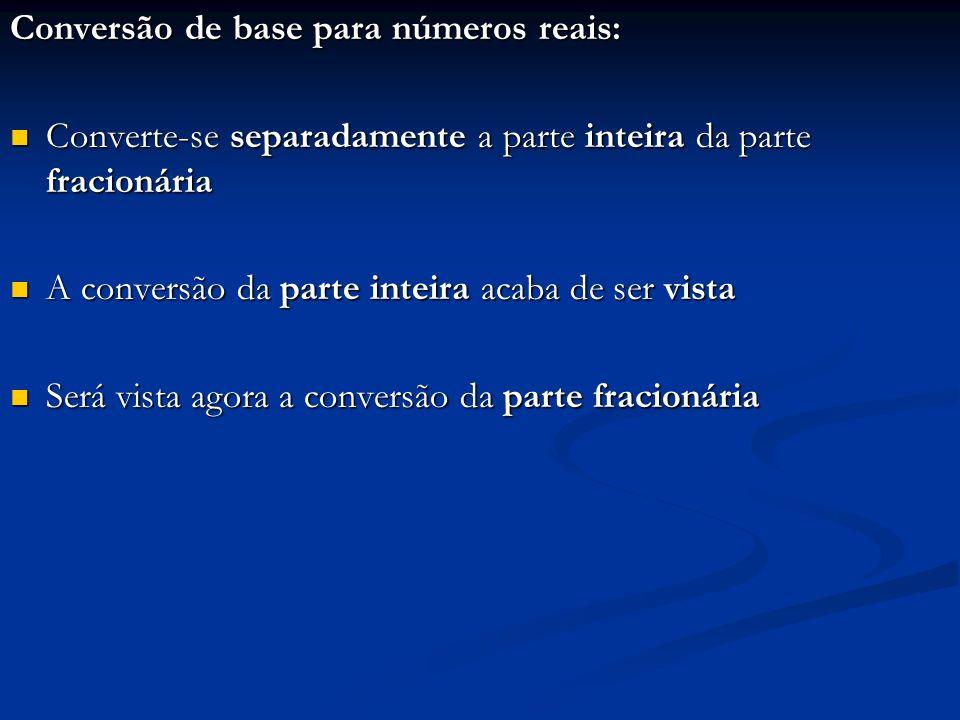 Conversão de base para números reais: Seja o seguinte número fracionário N escrito numa base b qualquer: Seja o seguinte número fracionário N escrito numa base b qualquer: (N) b = (0.A -1 A -2 A -3......