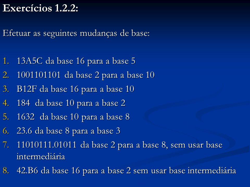 1.2.3 – Aritmética binária e operações lógicas Circuitos aritméticos baseiam-se nas operações aritméticas no sistema binário Circuitos aritméticos baseiam-se nas operações aritméticas no sistema binário Exemplo: soma, subtração e multiplicação de números binários: a seguir Exemplo: soma, subtração e multiplicação de números binários: a seguir