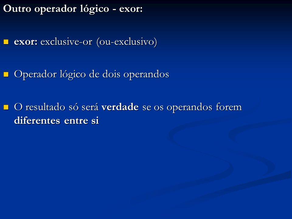 Tabuada dos operadores lógicos: Pela Álgebra Booleana, exor pode ser expressa em termos de and, or e not: Pela Álgebra Booleana, exor pode ser expressa em termos de and, or e not: a exor b = ((not a) and b) or (a and (not b))