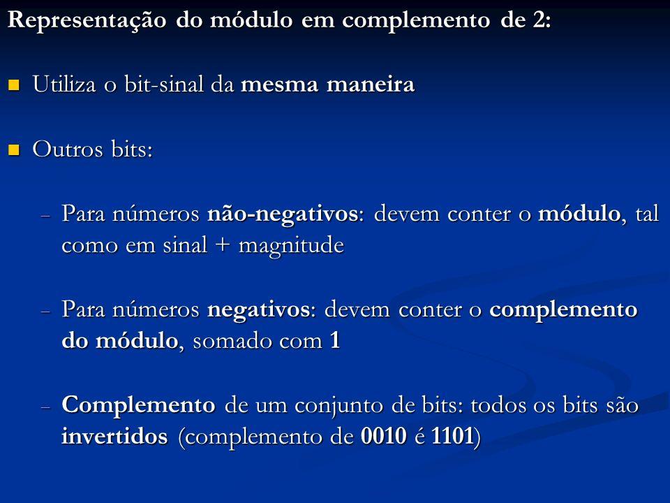 Exemplo: representação em comp-2 de 5 bits dos números +9 e -6 Comp-2 (+9): bit-sinal 0; (9) 10 = (1001) 2 Comp-2 (+9): bit-sinal 0; (9) 10 = (1001) 2 Comp-2 (+9) = 01001 Comp-2 (-6): bit-sinal 1; (6) 10 = (0110) 2 Comp-2 (-6): bit-sinal 1; (6) 10 = (0110) 2 Complemento (0110) + 1 = 1001 + 1 = 1010 Comp-2 (-6) = 11010