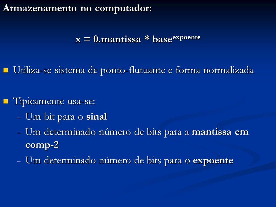 Não há bit-sinal para expoentes Não há bit-sinal para expoentes Para se armazenar o expoente de um número: Para se armazenar o expoente de um número: Soma-se a ele o módulo do expoente negativo de maior módulo representável, obtendo-se o que se chama característica do número Soma-se a ele o módulo do expoente negativo de maior módulo representável, obtendo-se o que se chama característica do número Armazena-se a característica, ao invés do expoente Armazena-se a característica, ao invés do expoente