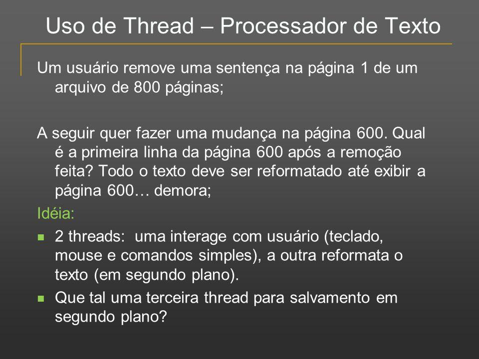 Uso de Thread – Processador de Texto Um usuário remove uma sentença na página 1 de um arquivo de 800 páginas; A seguir quer fazer uma mudança na págin
