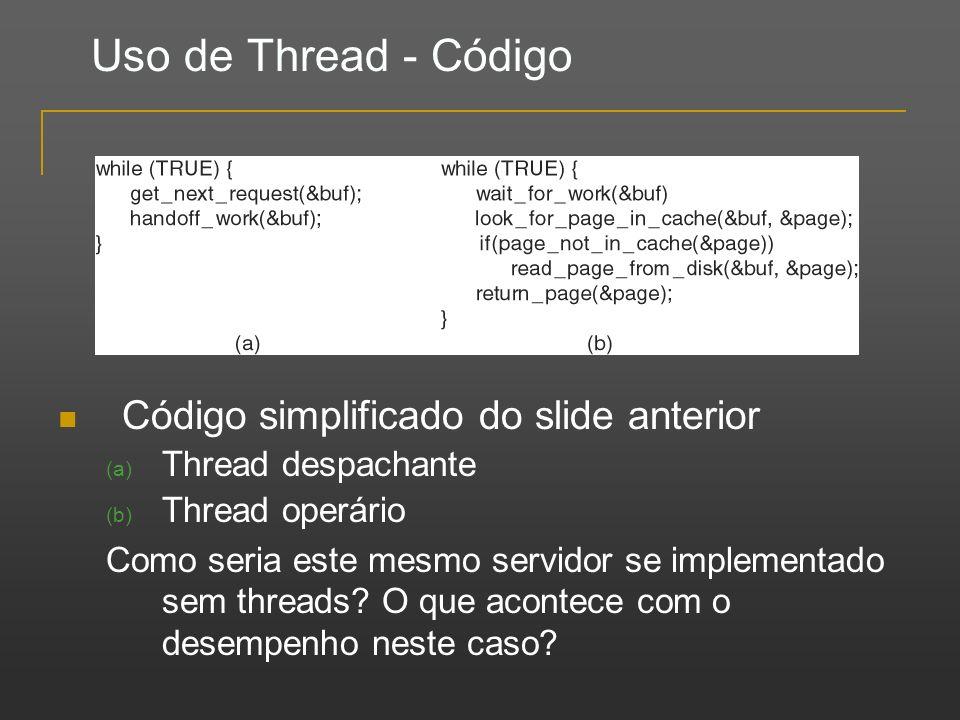 Uso de Thread - Código Código simplificado do slide anterior (a) Thread despachante (b) Thread operário Como seria este mesmo servidor se implementado