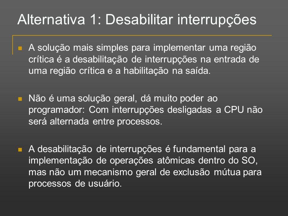 Alternativa 1: Desabilitar interrupções A solução mais simples para implementar uma região crítica é a desabilitação de interrupções na entrada de uma