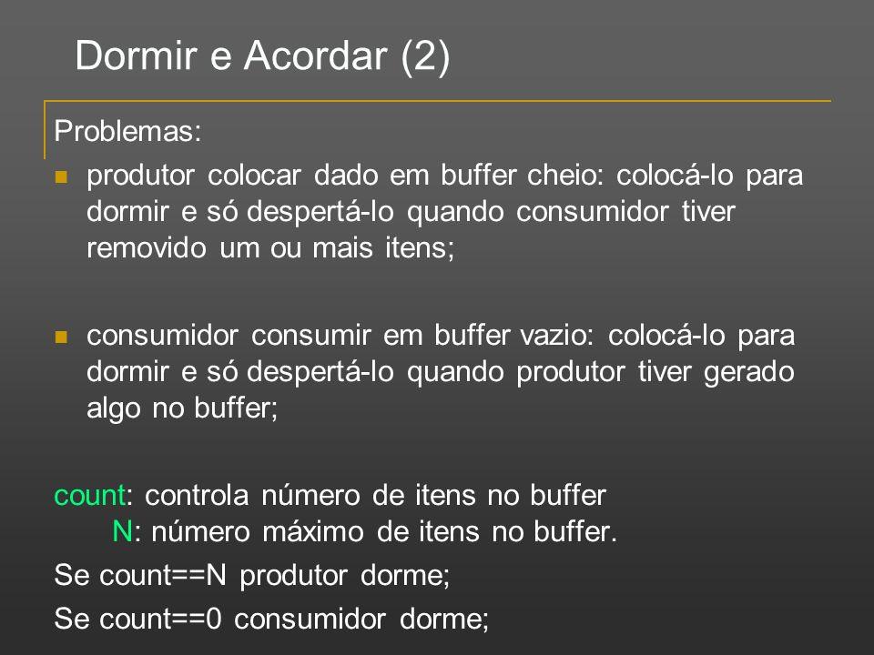 Dormir e Acordar (2) Problemas: produtor colocar dado em buffer cheio: colocá-lo para dormir e só despertá-lo quando consumidor tiver removido um ou m