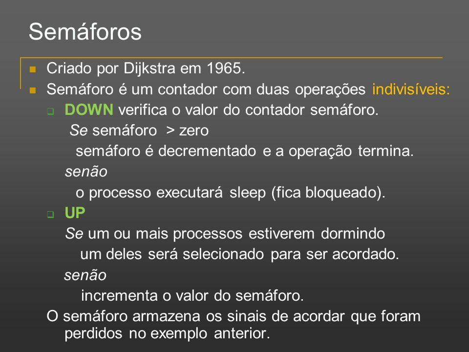 Semáforos Criado por Dijkstra em 1965. Semáforo é um contador com duas operações indivisíveis: DOWN verifica o valor do contador semáforo. Se semáforo