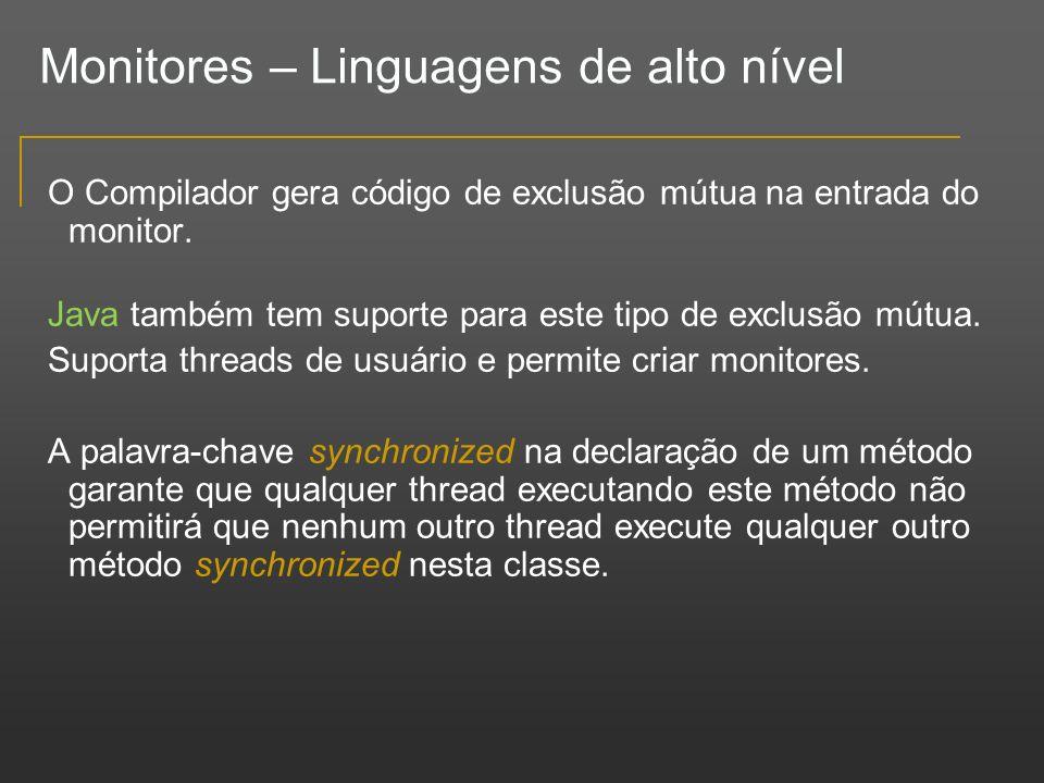 Monitores – Linguagens de alto nível O Compilador gera código de exclusão mútua na entrada do monitor. Java também tem suporte para este tipo de exclu