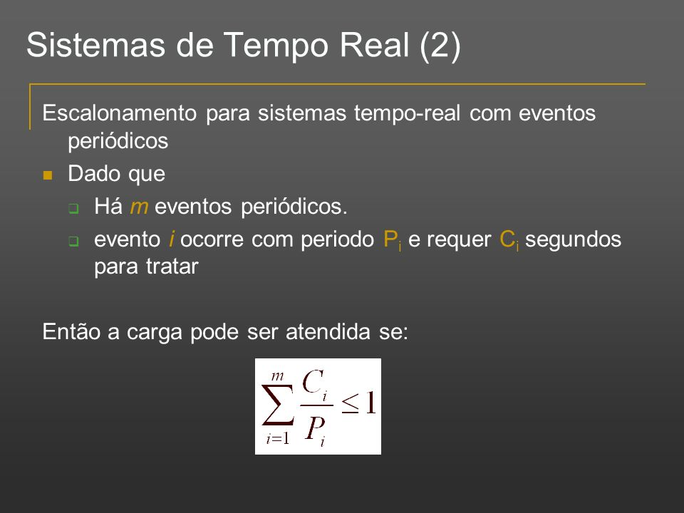 Sistemas de Tempo Real (2) Escalonamento para sistemas tempo-real com eventos periódicos Dado que Há m eventos periódicos. evento i ocorre com periodo