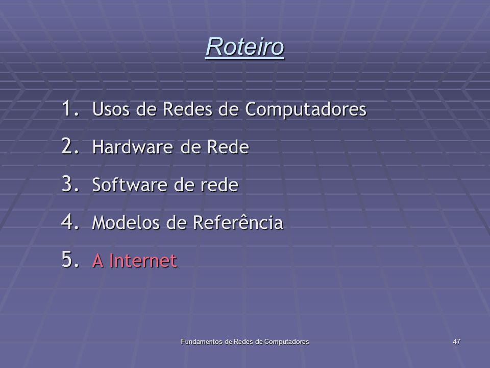 Fundamentos de Redes de Computadores47 Roteiro 1.Usos de Redes de Computadores 2.