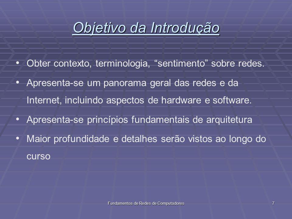 Fundamentos de Redes de Computadores58 SDN - Software Defined Networking Não mais projetar protocolos de controle distribuído, mas definir uma função de controle centralizado.