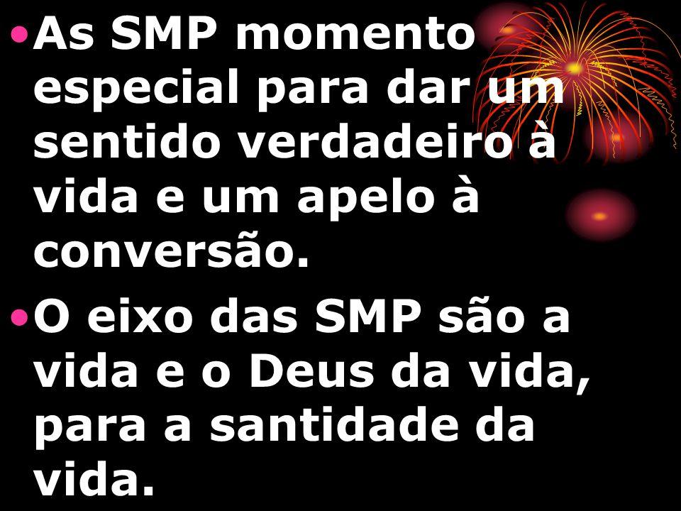 As SMP momento especial para dar um sentido verdadeiro à vida e um apelo à conversão. O eixo das SMP são a vida e o Deus da vida, para a santidade da
