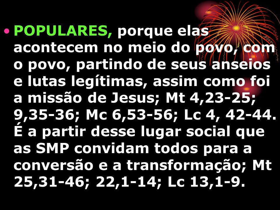 POPULARES, porque elas acontecem no meio do povo, com o povo, partindo de seus anseios e lutas legítimas, assim como foi a missão de Jesus; Mt 4,23-25