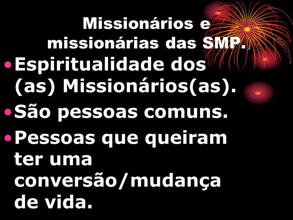 Missionários e missionárias das SMP. Espiritualidade dos (as) Missionários(as). São pessoas comuns. Pessoas que queiram ter uma conversão/mudança de v
