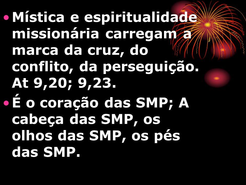 Mística e espiritualidade missionária carregam a marca da cruz, do conflito, da perseguição. At 9,20; 9,23. É o coração das SMP; A cabeça das SMP, os