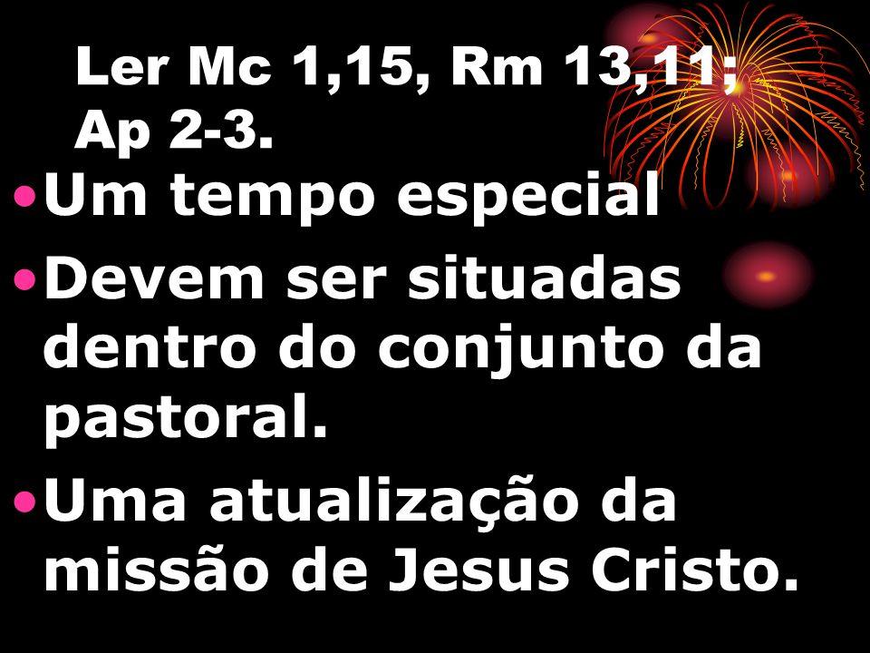 Ler Mc 1,15, Rm 13,11; Ap 2-3. Um tempo especial Devem ser situadas dentro do conjunto da pastoral.