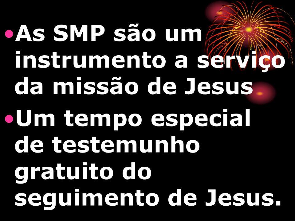 As SMP são um instrumento a serviço da missão de Jesus Um tempo especial de testemunho gratuito do seguimento de Jesus.