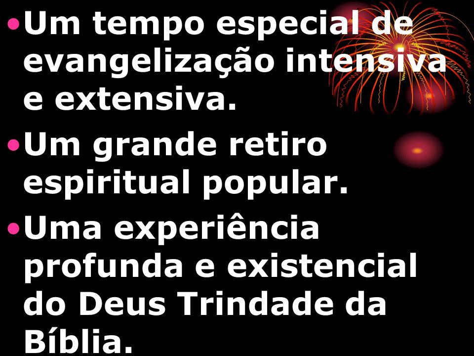 Um tempo especial de evangelização intensiva e extensiva. Um grande retiro espiritual popular. Uma experiência profunda e existencial do Deus Trindade