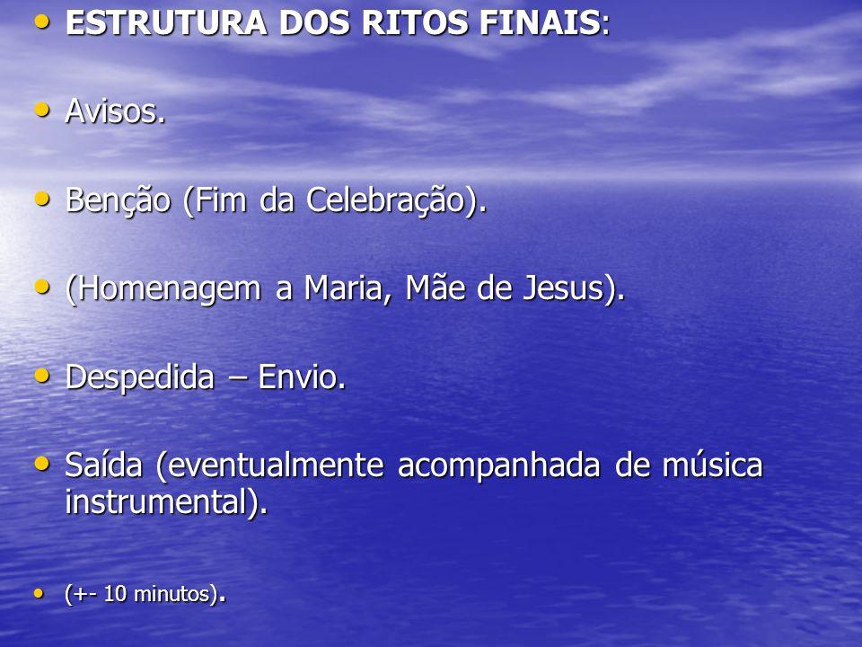ESTRUTURA DOS RITOS FINAIS: ESTRUTURA DOS RITOS FINAIS: Avisos. Avisos. Benção (Fim da Celebração). Benção (Fim da Celebração). (Homenagem a Maria, Mã