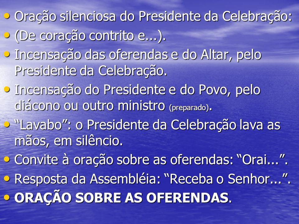 ESTRUTURA DAS ORAÇÕES EUCARÍS- TICAS (são 14 orações eucarísticas) : ESTRUTURA DAS ORAÇÕES EUCARÍS- TICAS (são 14 orações eucarísticas) : Diálogo inicial entre o Presidente e a assembléia: O Senhor esteja....