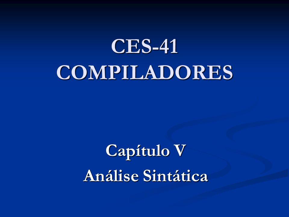 Capítulo V – Análise Sintática 5.1 – Classificação dos analisadores sintáticos 5.2 – Tratamento de gramáticas 5.3 – Escolha de uma derivação 5.4 – Análise top-down 5.5 – Análise bottom-up 5.6 – Complementos de Yacc