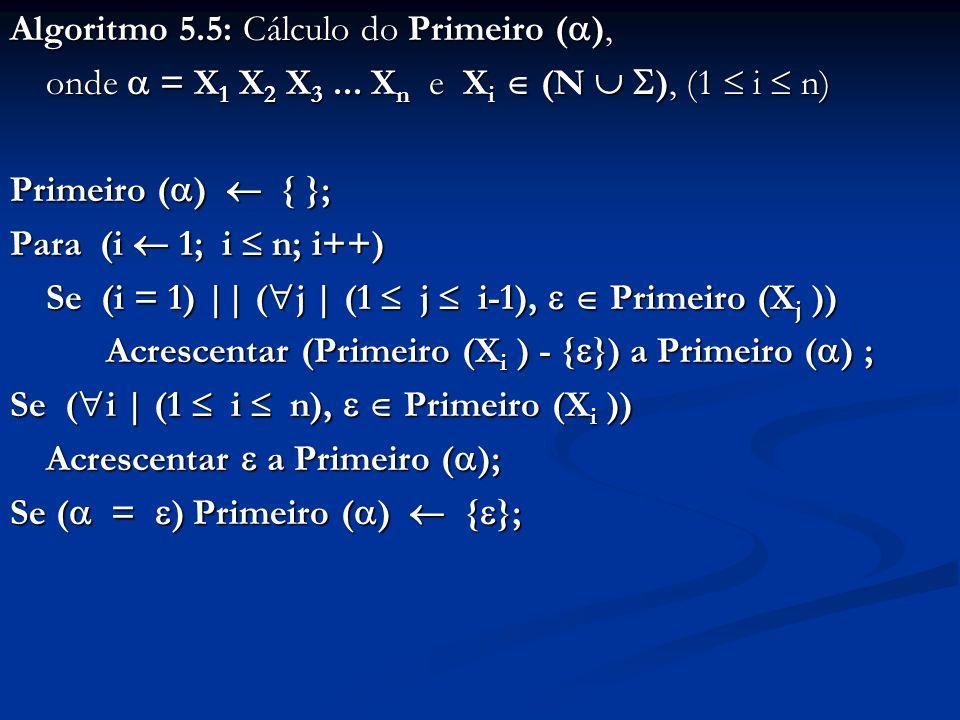 Algoritmo 5.5: Cálculo do Primeiro ( ), onde = X 1 X 2 X 3... X n e X i (N ), (1 i n) Primeiro ( ) { }; Para (i 1; i n; i++) Se (i = 1)    ( j   (1 j