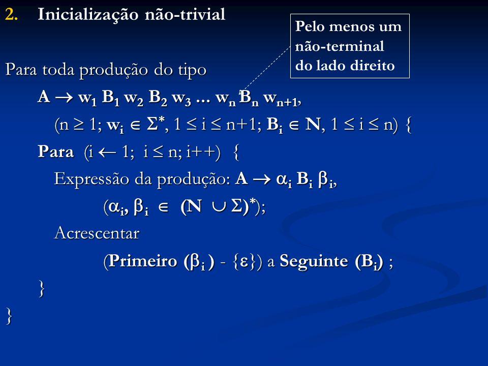 2. 2.Inicialização não-trivial Para toda produção do tipo A w 1 B 1 w 2 B 2 w 3... w n B n w n+1, (n 1; w i *, 1 i n+1; B i N, 1 i n) { Para (i 1; i n