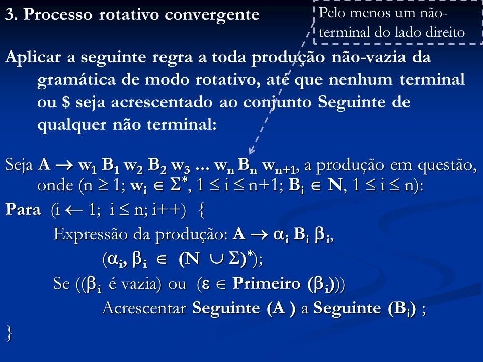 3. Processo rotativo convergente Aplicar a seguinte regra a toda produção não-vazia da gramática de modo rotativo, até que nenhum terminal ou $ seja a