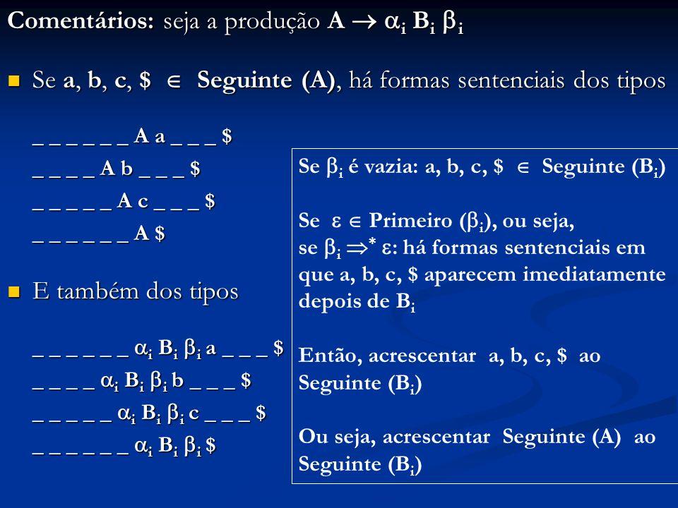 Comentários: seja a produção A i B i i Se a, b, c, $ Seguinte (A), há formas sentenciais dos tipos Se a, b, c, $ Seguinte (A), há formas sentenciais d