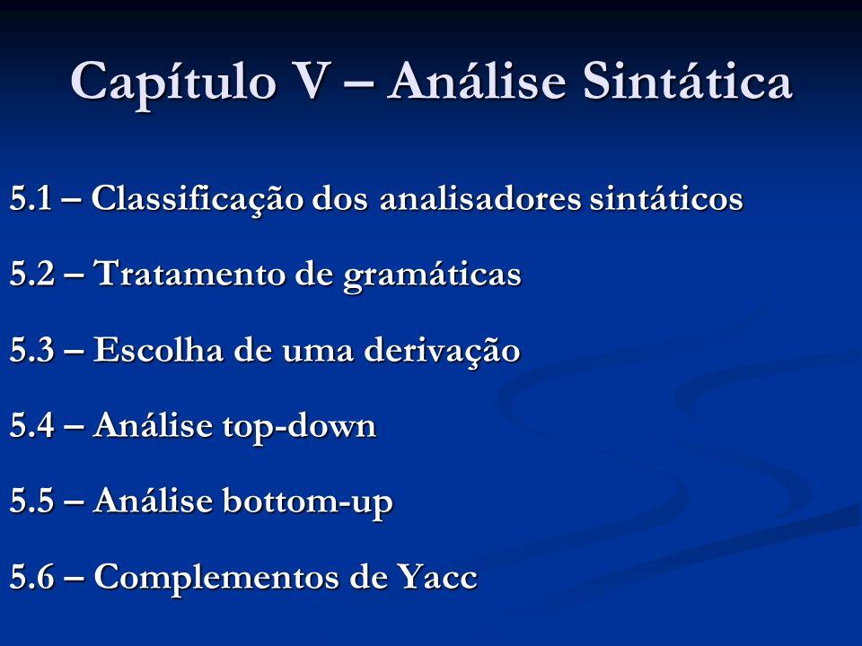 Capítulo V – Análise Sintática 5.1 – Classificação dos analisadores sintáticos 5.2 – Tratamento de gramáticas 5.3 – Escolha de uma derivação 5.4 – Aná