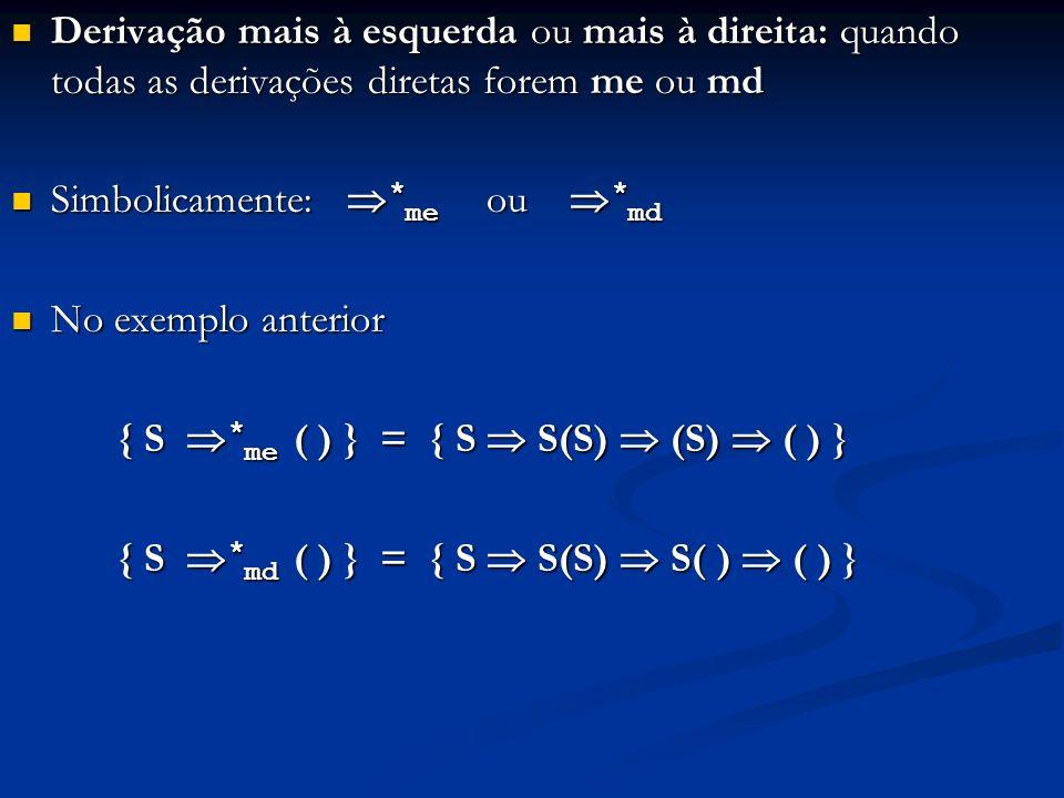 Derivação mais à esquerda ou mais à direita: quando todas as derivações diretas forem me ou md Derivação mais à esquerda ou mais à direita: quando tod