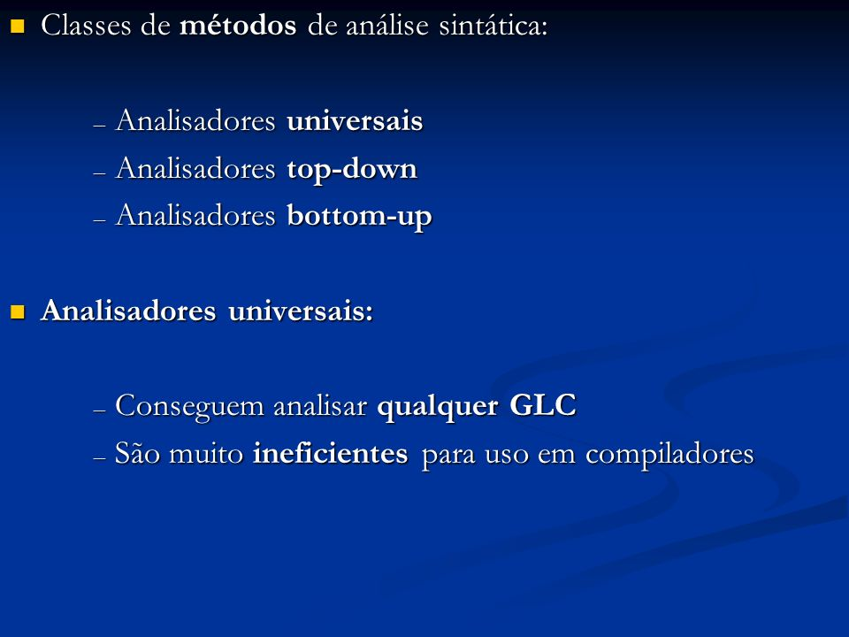 Classes de métodos de análise sintática: Classes de métodos de análise sintática: – Analisadores universais – Analisadores top-down – Analisadores bot