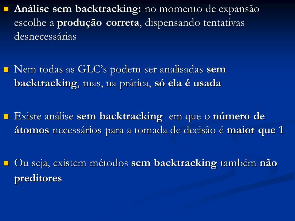 Análise sem backtracking: no momento de expansão escolhe a produção correta, dispensando tentativas desnecessárias Análise sem backtracking: no moment