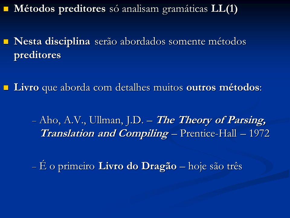 Métodos preditores só analisam gramáticas LL(1) Métodos preditores só analisam gramáticas LL(1) Nesta disciplina serão abordados somente métodos predi