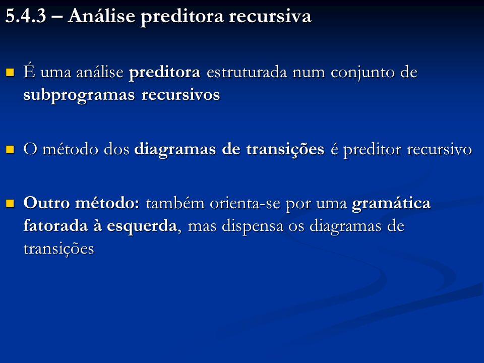 5.4.3 – Análise preditora recursiva É uma análise preditora estruturada num conjunto de subprogramas recursivos É uma análise preditora estruturada nu