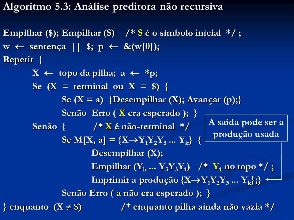 Algoritmo 5.3: Análise preditora não recursiva Empilhar ($); Empilhar (S) /* S é o símbolo inicial */ ; w sentença    $; p &(w[0]); Repetir { X topo d