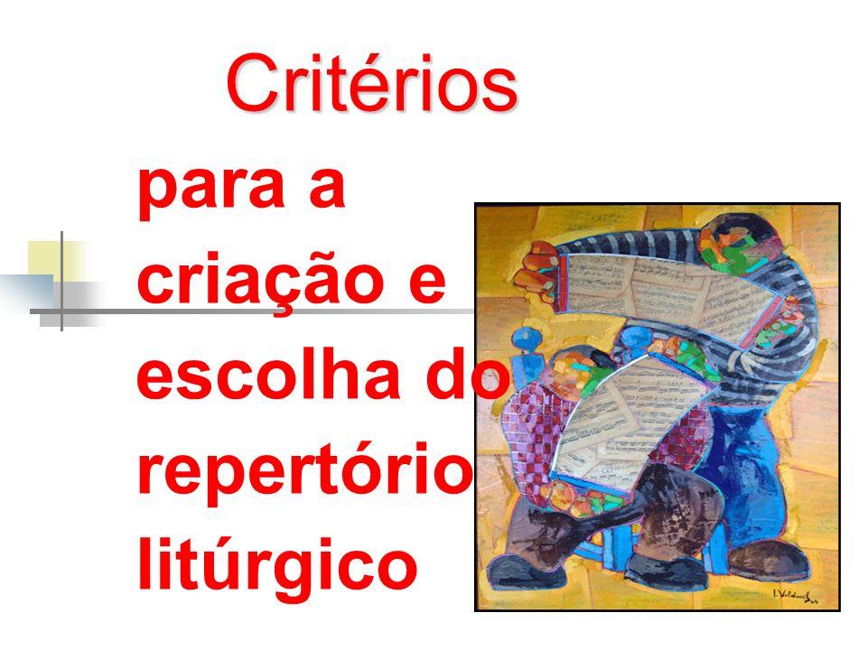 Critérios Critérios para a criação e escolha do repertório litúrgico