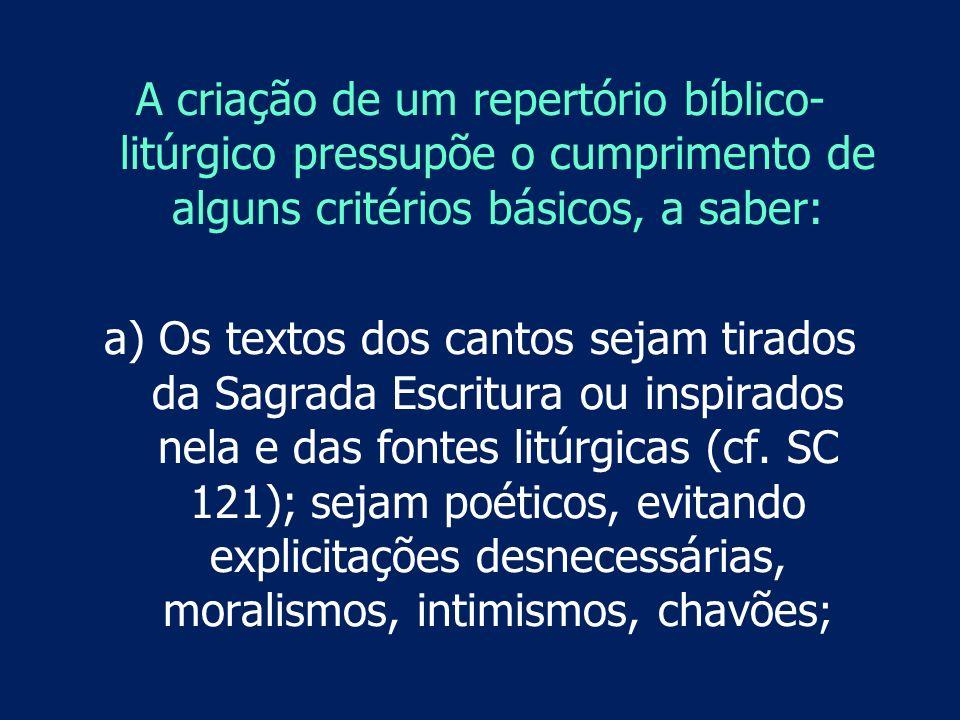 A criação de um repertório bíblico- litúrgico pressupõe o cumprimento de alguns critérios básicos, a saber: a) Os textos dos cantos sejam tirados da S