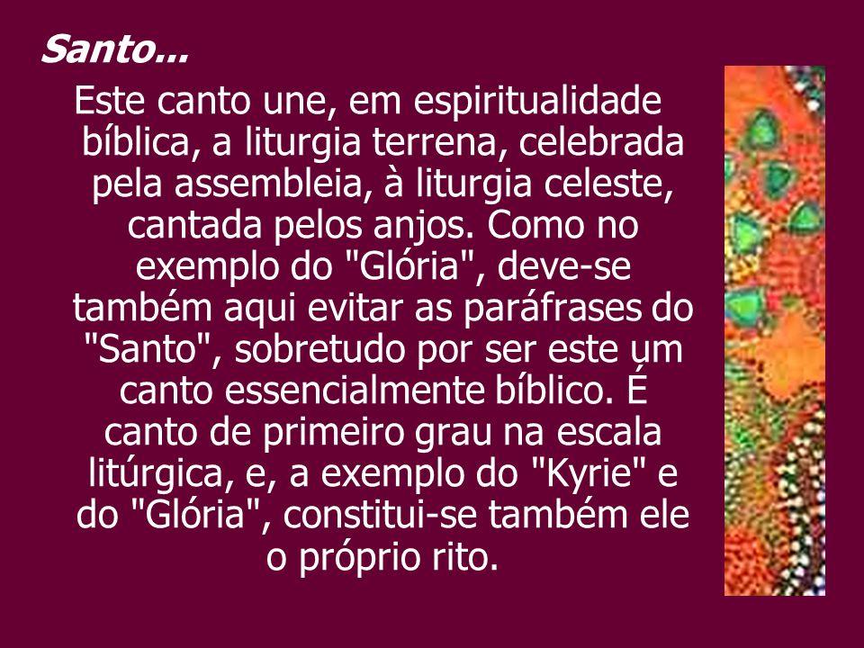 Santo... Este canto une, em espiritualidade bíblica, a liturgia terrena, celebrada pela assembleia, à liturgia celeste, cantada pelos anjos. Como no e