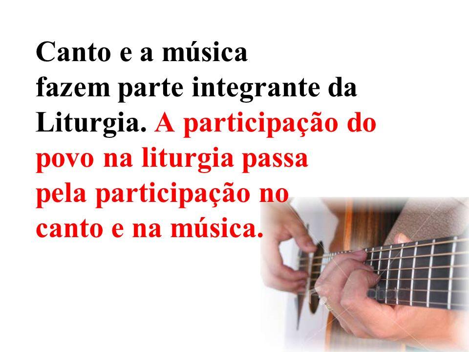 Canto e a música fazem parte integrante da Liturgia. A participação do povo na liturgia passa pela participação no canto e na música.