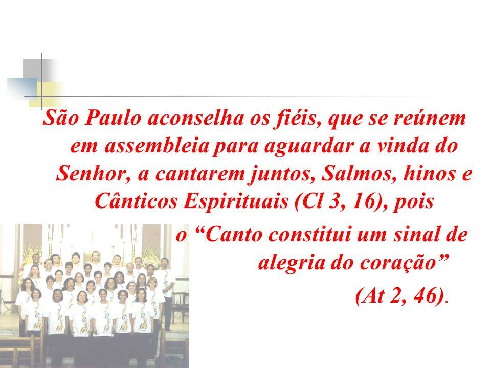 São Paulo aconselha os fiéis, que se reúnem em assembleia para aguardar a vinda do Senhor, a cantarem juntos, Salmos, hinos e Cânticos Espirituais (Cl