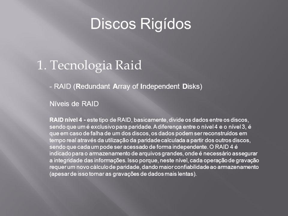 1. Tecnologia Raid - RAID (Redundant Array of Independent Disks) Níveis de RAID RAID nível 4 - este tipo de RAID, basicamente, divide os dados entre o