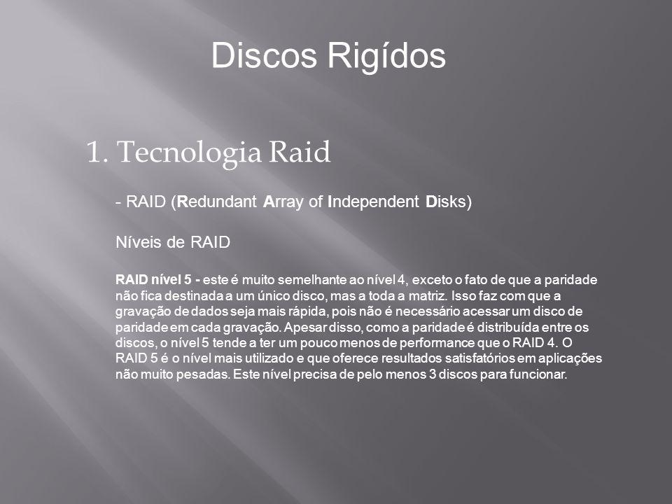 1. Tecnologia Raid - RAID (Redundant Array of Independent Disks) Níveis de RAID RAID nível 5 - este é muito semelhante ao nível 4, exceto o fato de qu