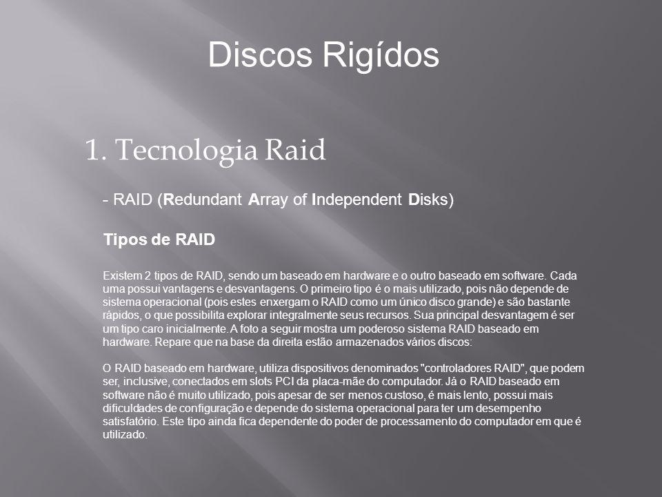 1. Tecnologia Raid - RAID (Redundant Array of Independent Disks) Tipos de RAID Existem 2 tipos de RAID, sendo um baseado em hardware e o outro baseado