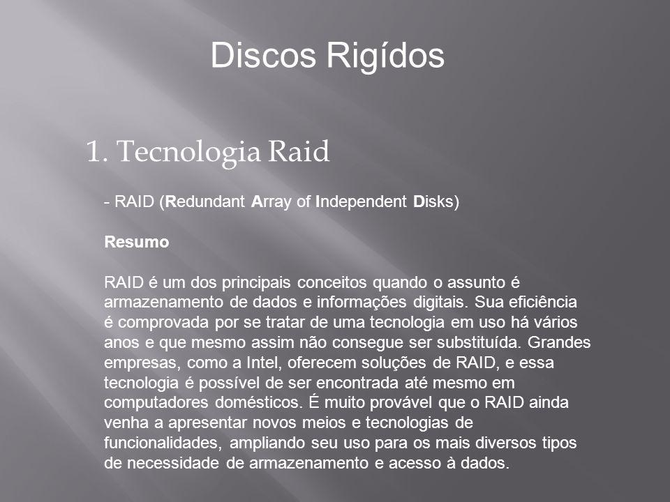 1. Tecnologia Raid - RAID (Redundant Array of Independent Disks) Resumo RAID é um dos principais conceitos quando o assunto é armazenamento de dados e