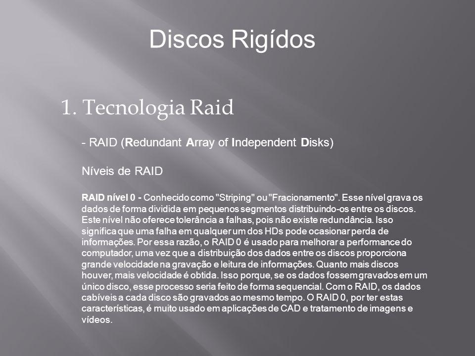 1. Tecnologia Raid - RAID (Redundant Array of Independent Disks) Níveis de RAID RAID nível 0 - Conhecido como