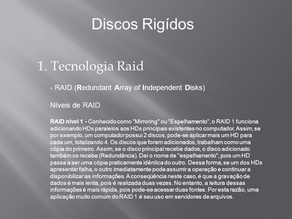 1. Tecnologia Raid - RAID (Redundant Array of Independent Disks) Níveis de RAID RAID nível 1 - Conhecido como