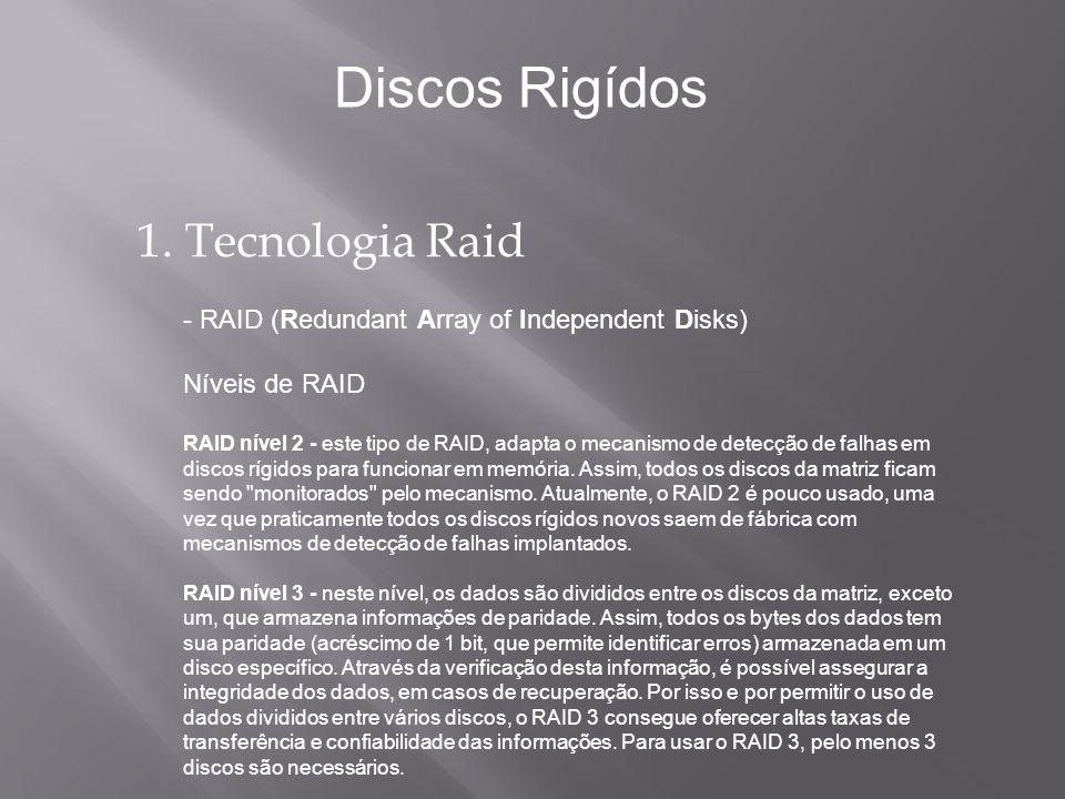 1. Tecnologia Raid - RAID (Redundant Array of Independent Disks) Níveis de RAID RAID nível 2 - este tipo de RAID, adapta o mecanismo de detecção de fa
